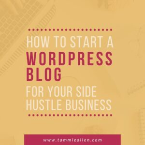 HOW TO START A WORDPRESS BLOG FOR YOUR SIDE HUSTLE BUSINESS