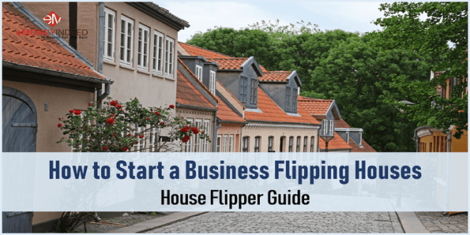 How to Start a Business Flipping Houses: House Flipper Guide